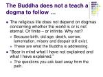 the buddha does not a teach a dogma to follow