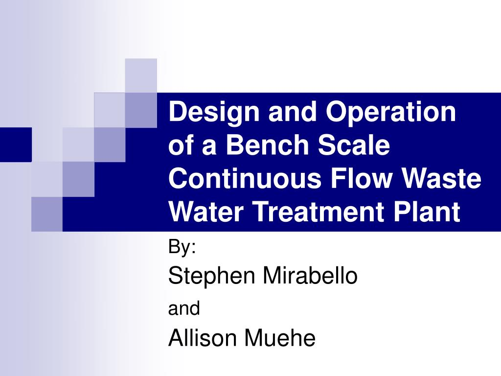 design and operation of a bench scale continuous flow waste water treatment plant l.