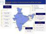 strategic location of manufacturing facilities and major offices