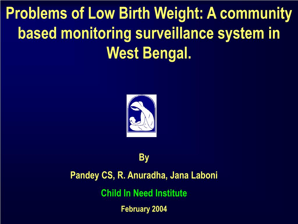 problems of low birth weight a community based monitoring surveillance system in west bengal l.
