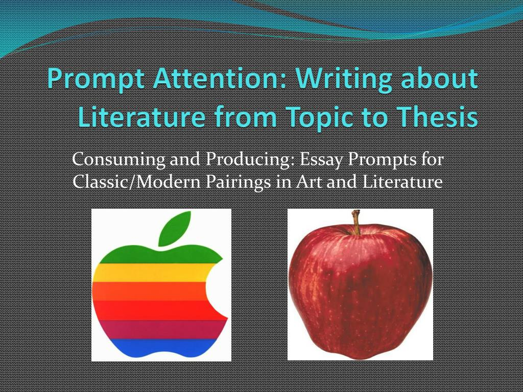 prompt attention writing about literature from topic to thesis l.