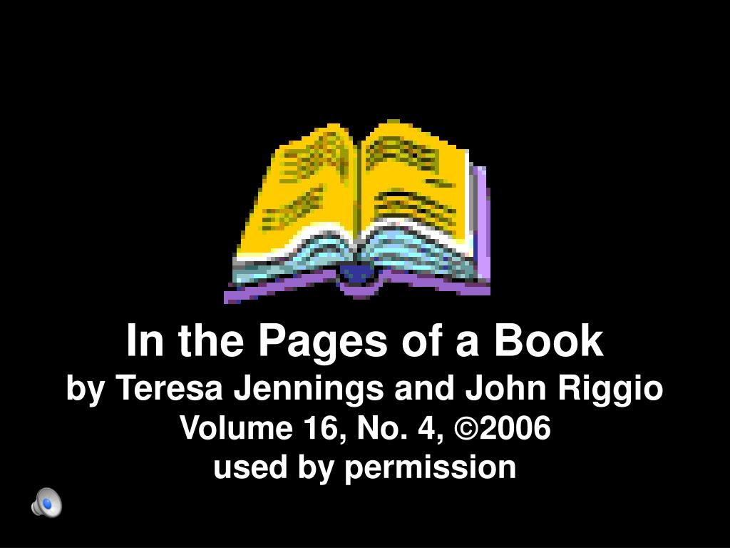 in the pages of a book by teresa jennings and john riggio volume 16 no 4 2006 used by permission l.
