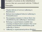 examples of actions in the rehabiliation process that are associated with the 5 ethical principles
