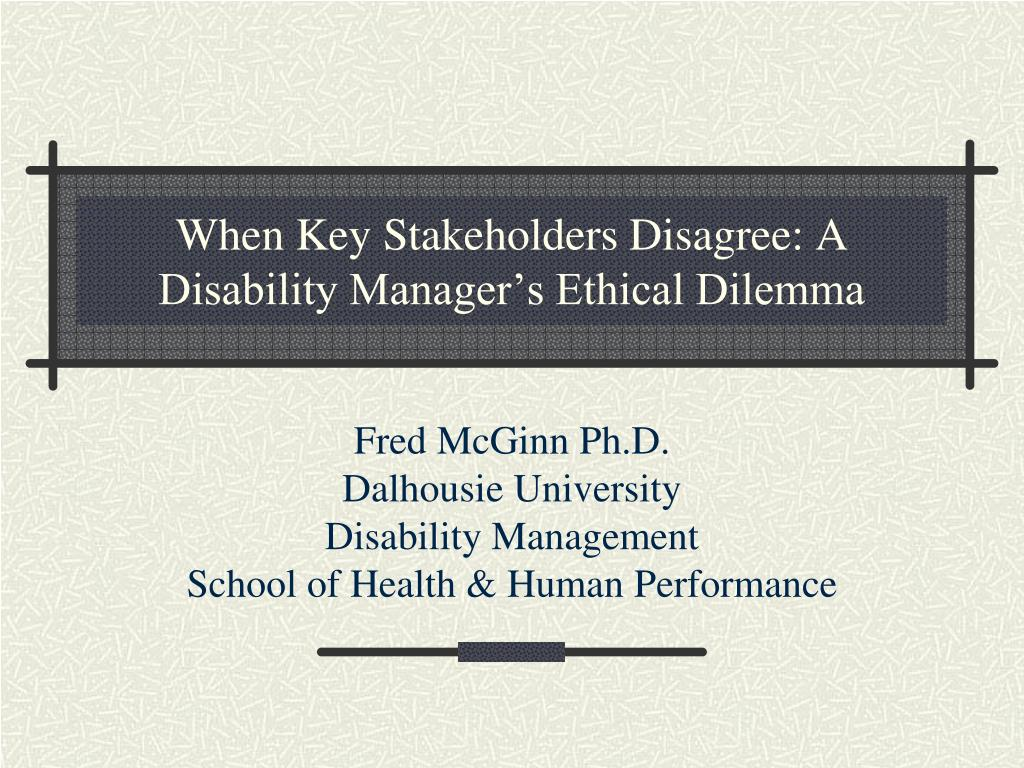 when key stakeholders disagree a disability manager s ethical dilemma l.