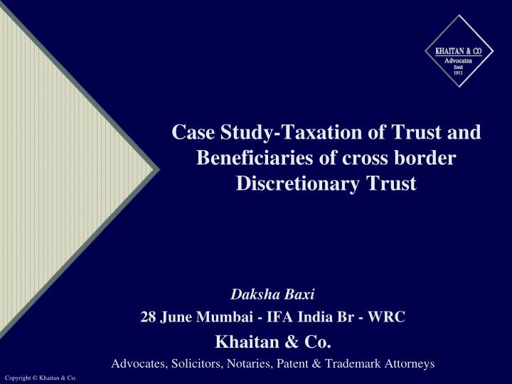 Case study taxation of trust and beneficiaries of cross border discretionary trust