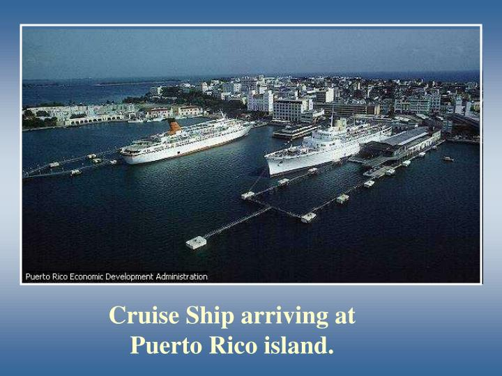 Cruise Ship arriving at Puerto Rico island.