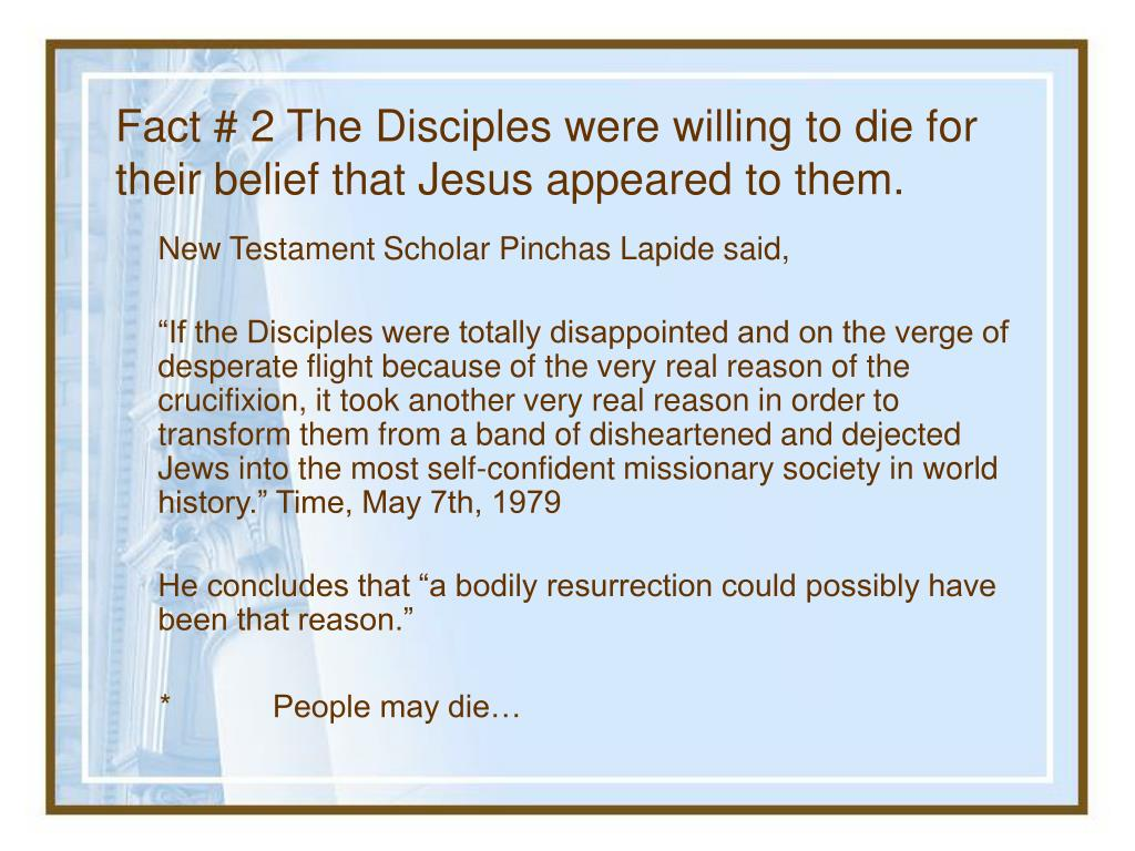 Fact # 2 The Disciples were willing to die for their belief that Jesus appeared to them.