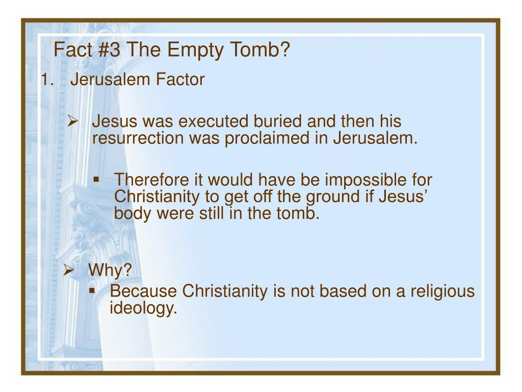Fact #3 The Empty Tomb?