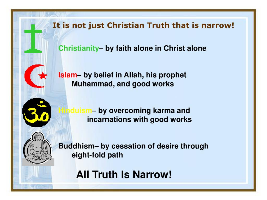 It is not just Christian Truth that is narrow!