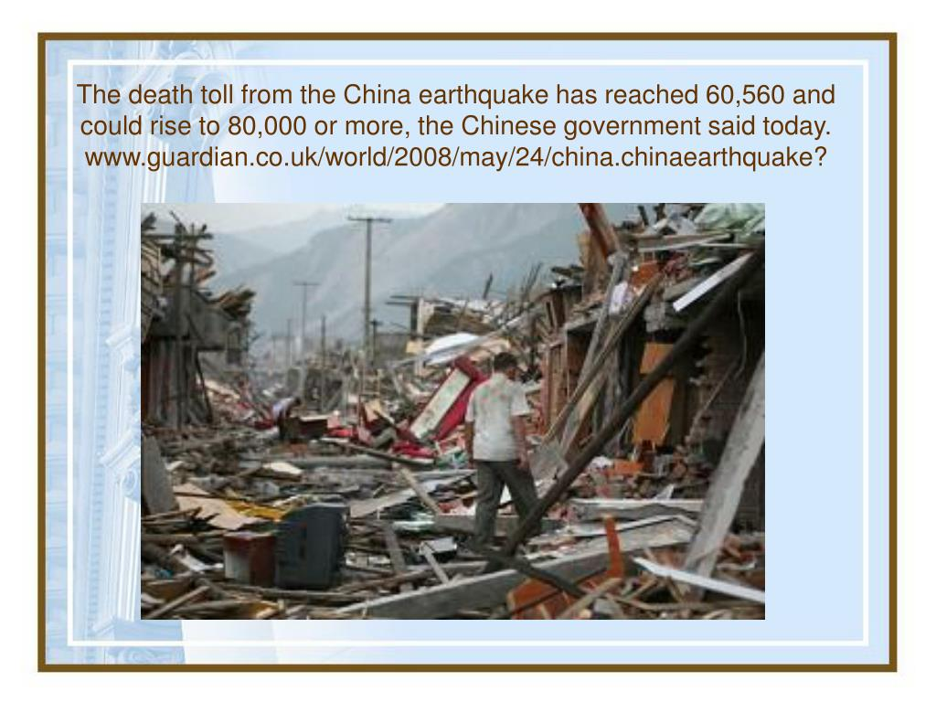 The death toll from the China earthquake has reached 60,560 and could rise to 80,000 or more, the Chinese government said today. www.guardian.co.uk/world/2008/may/24/china.chinaearthquake?