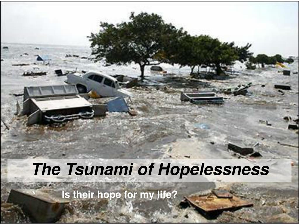 The Tsunami of Hopelessness
