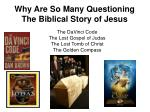 why are so many questioning the biblical story of jesus
