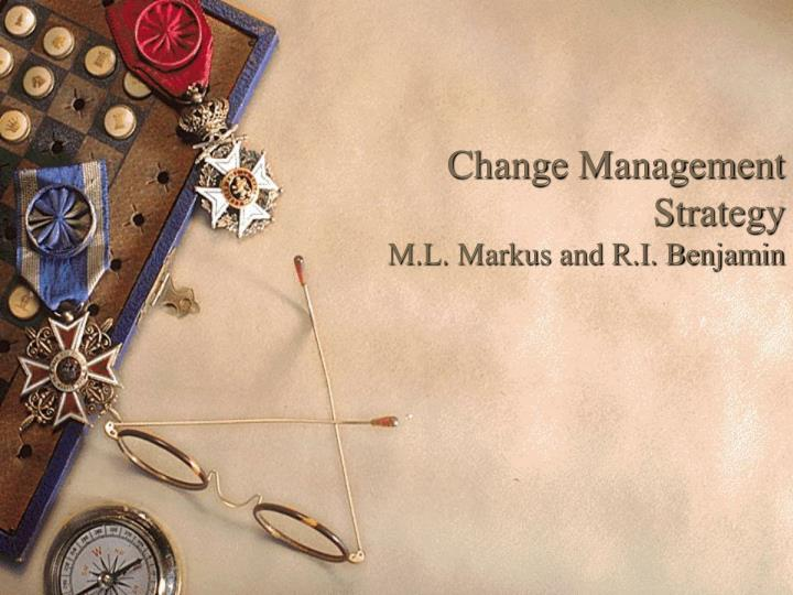 change management strategy m l markus and r i benjamin n.