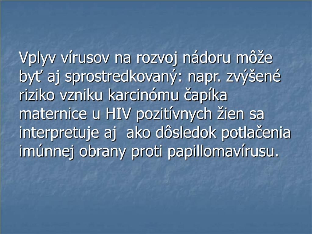 Vplyv vírusov na rozvoj nádoru môže byť aj sprostredkovaný: napr. zvýšené riziko vzniku karcinómu čapíka maternice u HIV pozitívnych žien sa interpretuje aj  ako dôsledok potlačenia imúnnej obrany proti papillomavírusu.