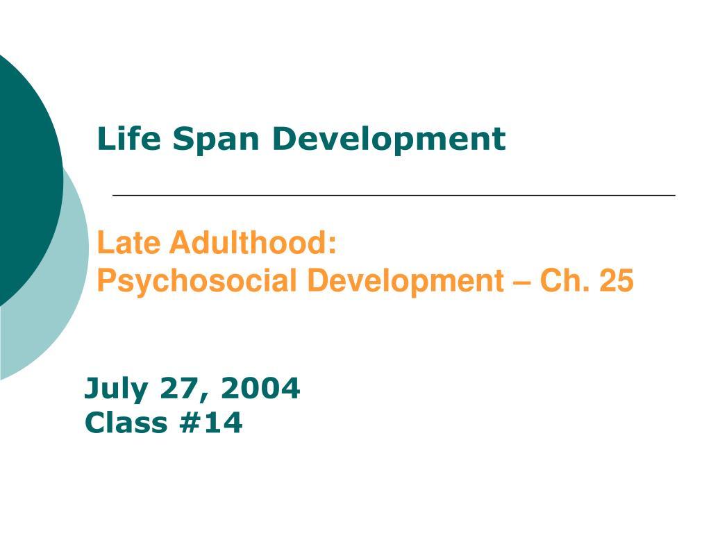 life span development late adulthood psychosocial development ch 25 l.