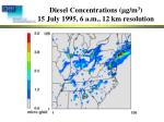 diesel concentrations m g m 3 15 july 1995 6 a m 12 km resolution
