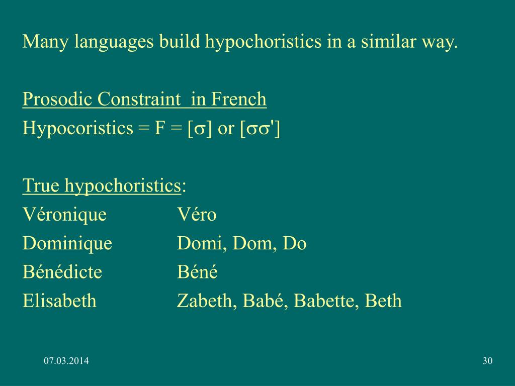 Many languages build hypochoristics in a similar way.