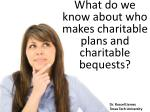 what do we know about who makes charitable plans and charitable bequests