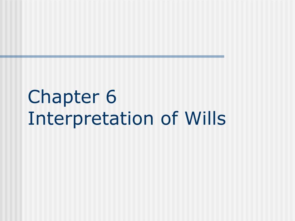 chapter 6 interpretation of wills l.