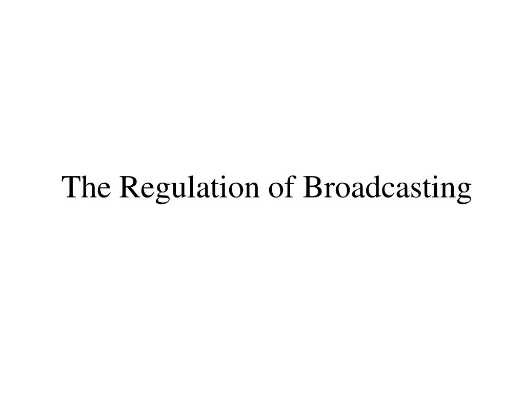 the regulation of broadcasting l.