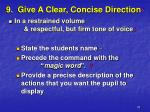 9 give a clear concise direction