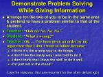 demonstrate problem solving while giving information