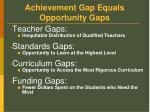 achievement gap equals opportunity gaps