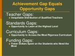 achievement gap equals opportunity gaps56