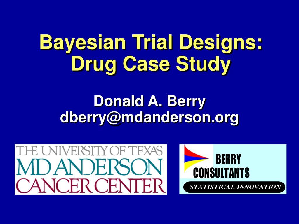 bayesian trial designs drug case study l.
