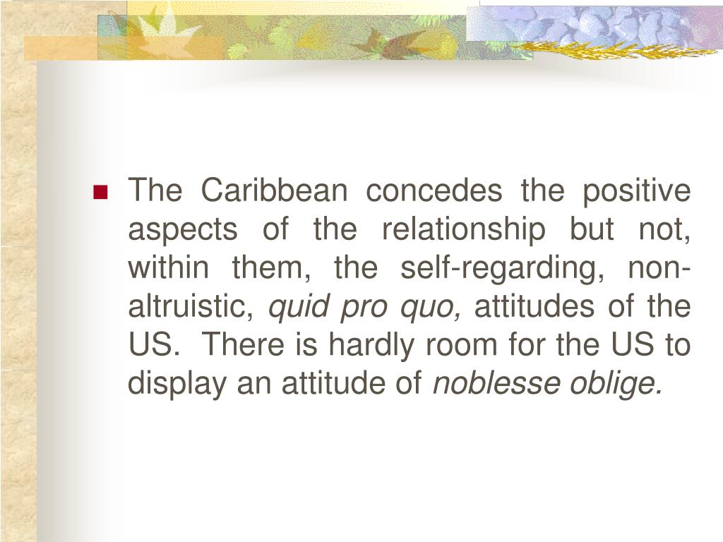 The Caribbean concedes the positive aspects of the relationship but not, within them, the self-regarding, non-altruistic,