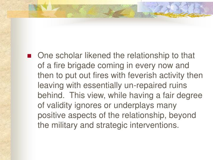 One scholar likened the relationship to that of a fire brigade coming in every now and then to put o...