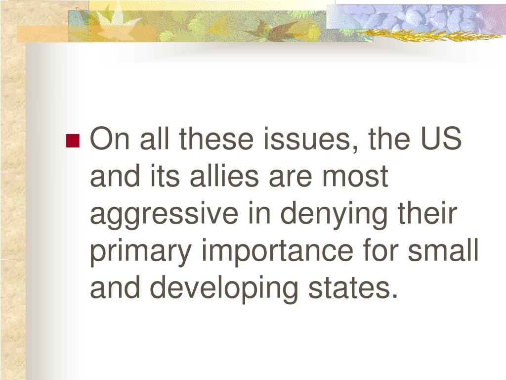 On all these issues, the US and its allies are most aggressive in denying their primary importance for small and developing states.