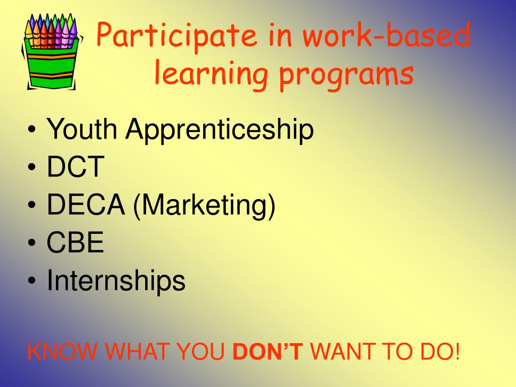 Participate in work-based learning programs