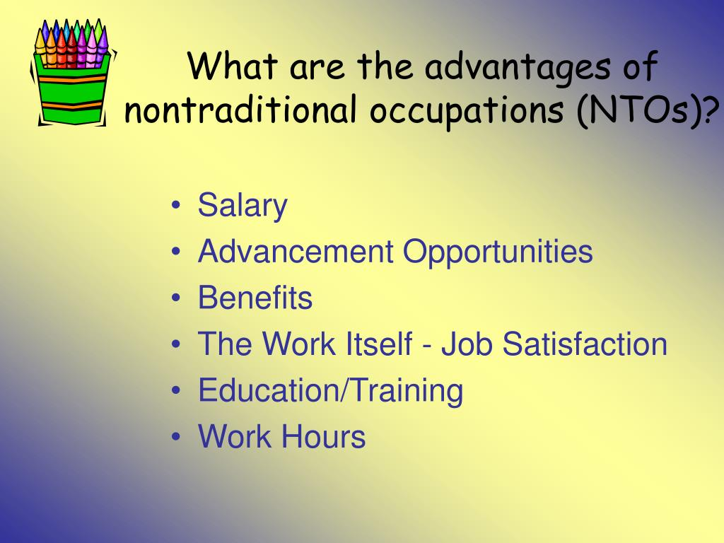 What are the advantages of nontraditional occupations (NTOs)?
