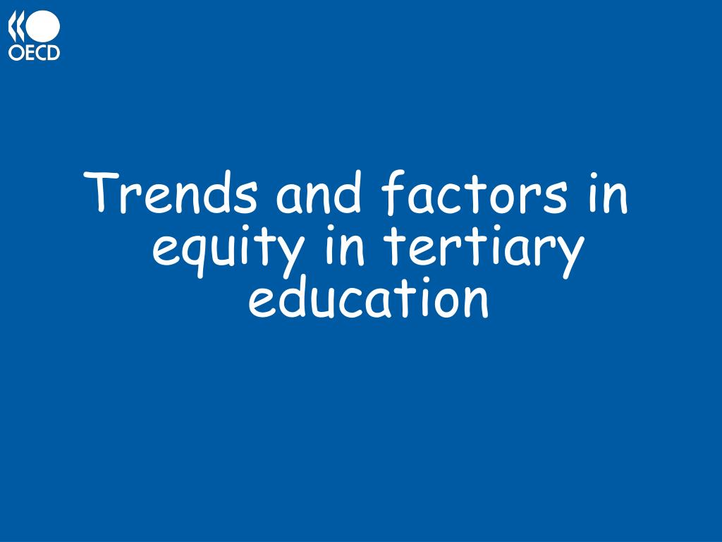 Trends and factors in equity in tertiary education