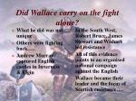 did wallace carry on the fight alone