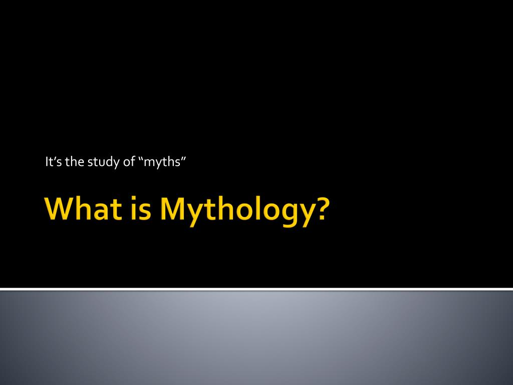 it s the study of myths l.