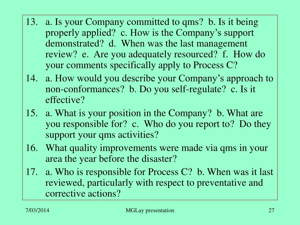 a. Is your Company committed to qms?  b. Is it being properly applied?  c. How is the Company's support demonstrated?  d.  When was the last management review?  e.  Are you adequately resourced?  f.  How do your comments specifically apply to Process C?