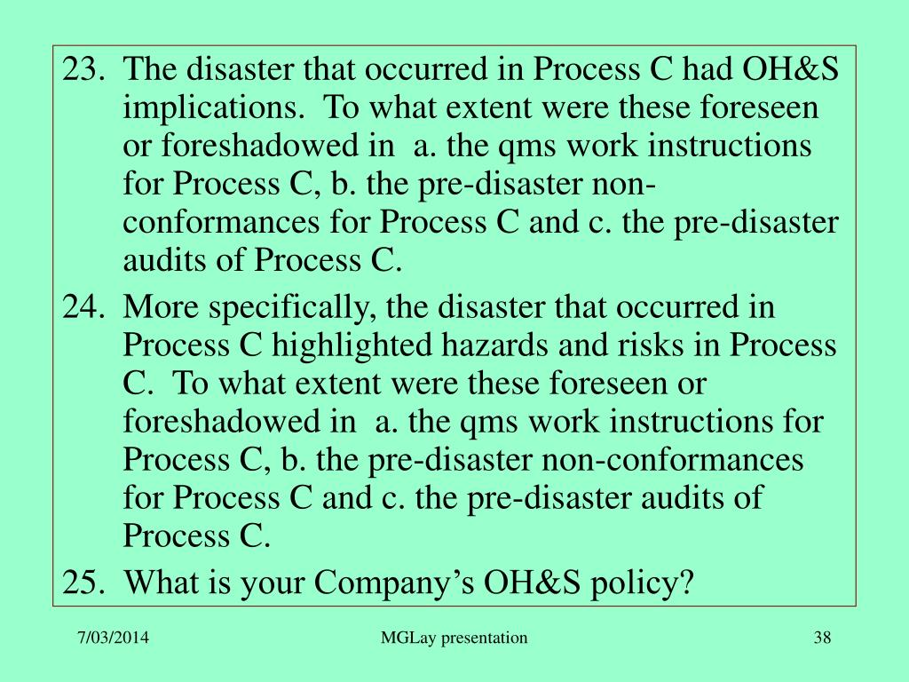 The disaster that occurred in Process C had OH&S implications.  To what extent were these foreseen or foreshadowed in  a. the qms work instructions for Process C, b. the pre-disaster non-conformances for Process C and c. the pre-disaster audits of Process C.