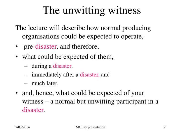 The unwitting witness