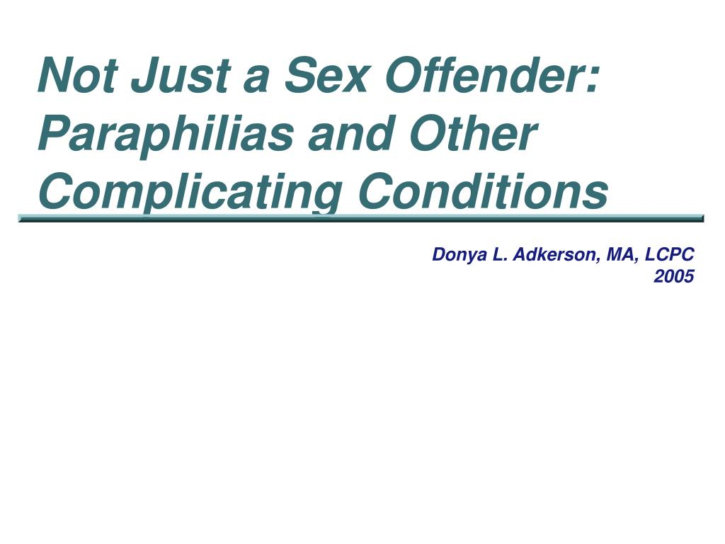 not just a sex offender paraphilias and other complicating conditions l.