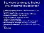 so where do we go to find out what medieval folk believed