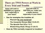 there are two powers at work in every trial and trouble