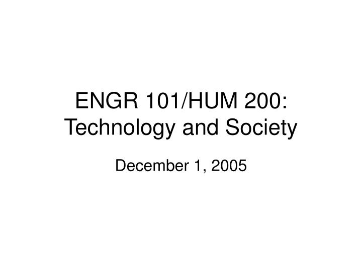 Engr 101 hum 200 technology and society