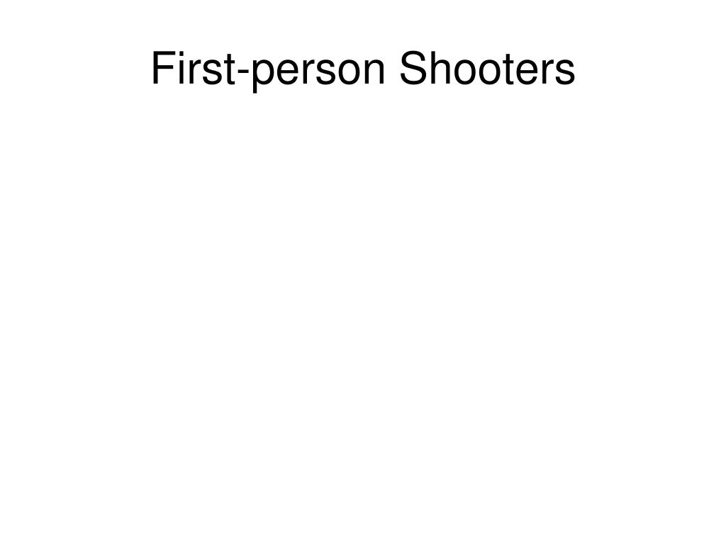First-person Shooters