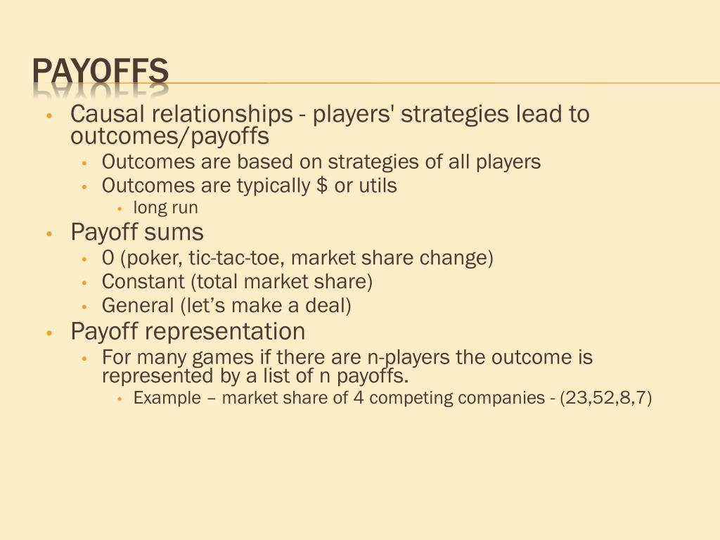 Causal relationships - players' strategies lead to outcomes/payoffs
