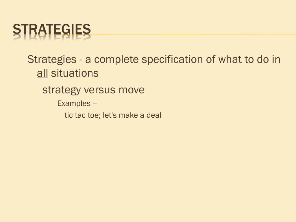 Strategies - a complete specification of what to do in
