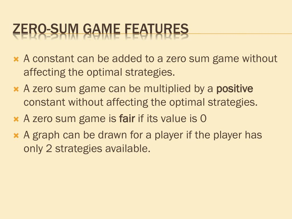 A constant can be added to a zero sum game without affecting the optimal strategies.