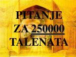 pitanje za 250000 talenata