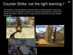 counter strike not the right learning i
